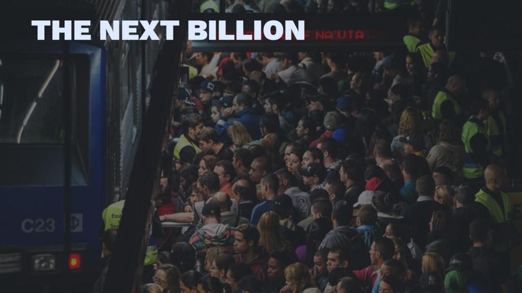 THE NEXT BILLION