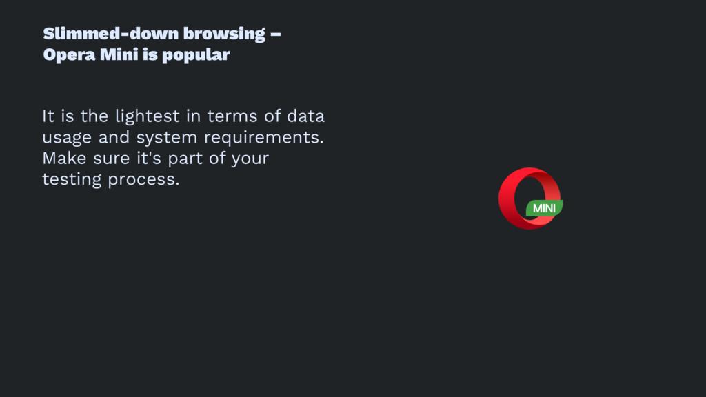 Slimmed-down browsing – Opera Mini is popular I...