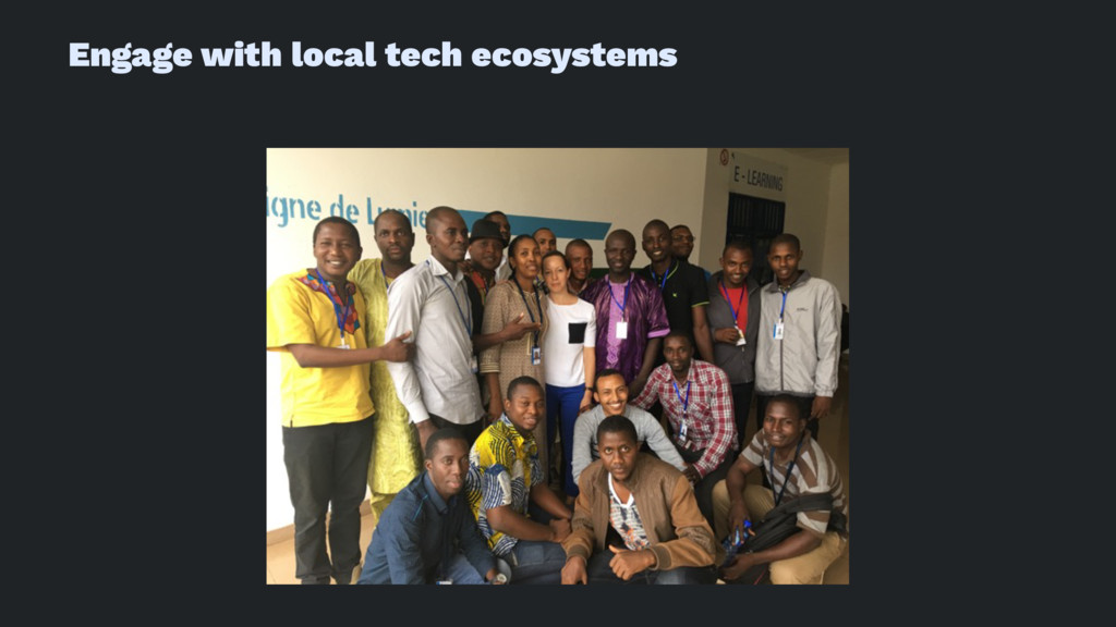 Engage with local tech ecosystems