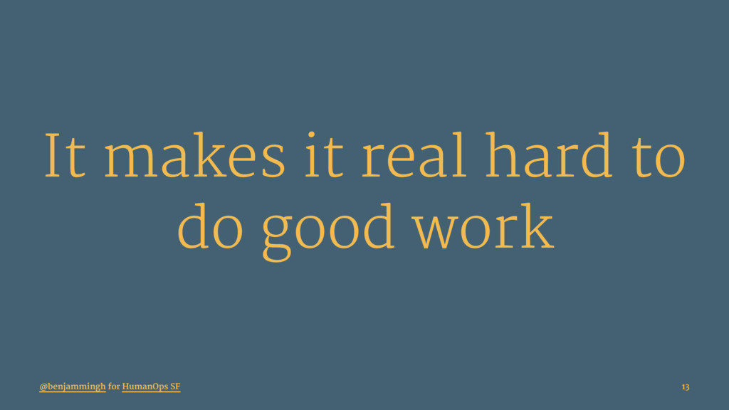 It makes it real hard to do good work @benjammi...