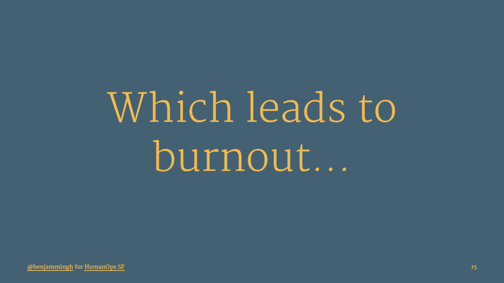 Which leads to burnout... @benjammingh for Huma...