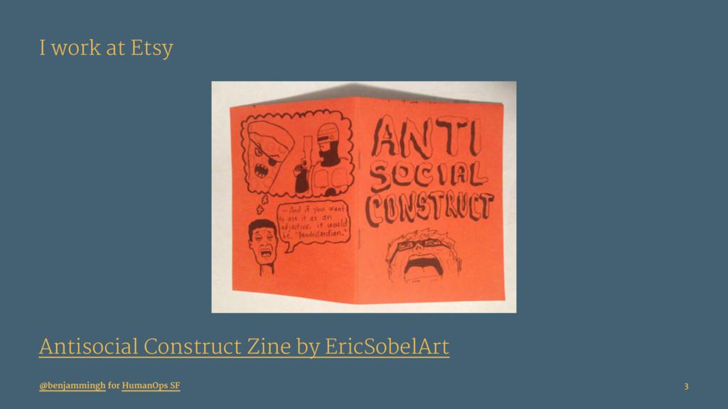 I work at Etsy Antisocial Construct Zine by Eri...