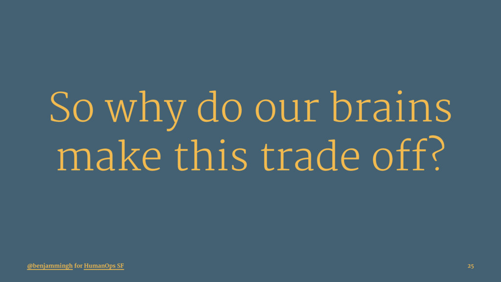 So why do our brains make this trade off? @benj...