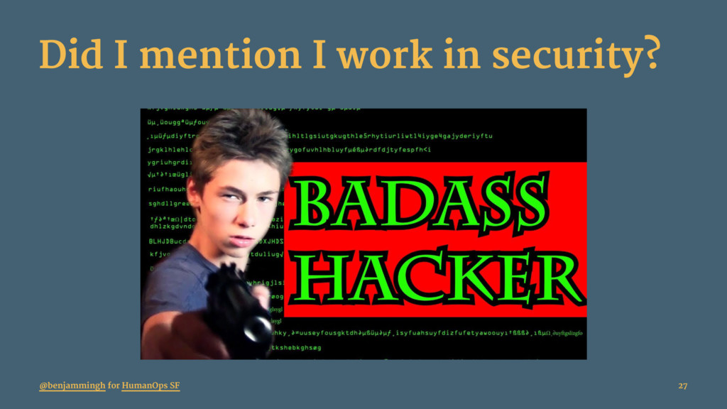 Did I mention I work in security? @benjammingh ...
