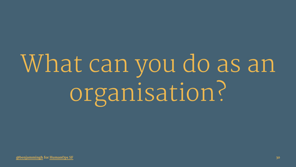 What can you do as an organisation? @benjamming...
