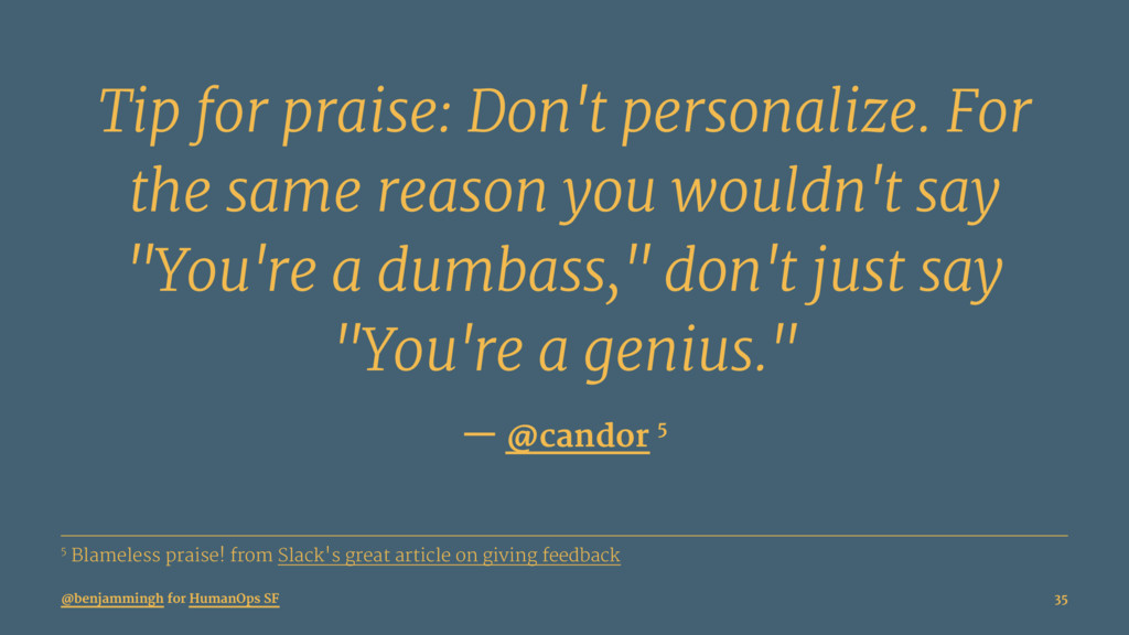 Tip for praise: Don't personalize. For the same...
