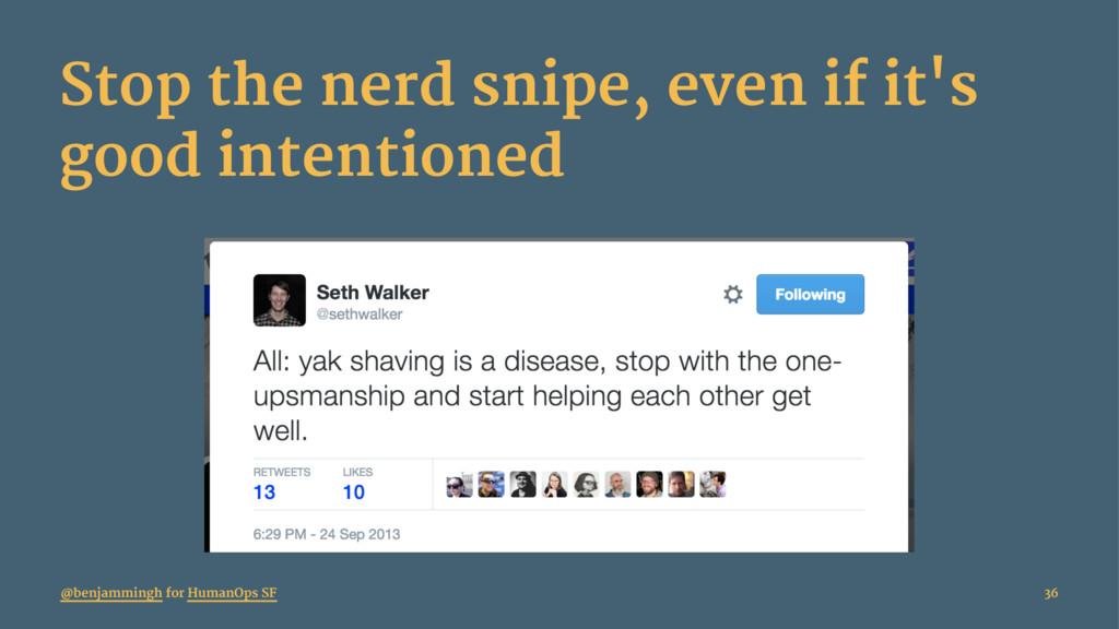Stop the nerd snipe, even if it's good intentio...