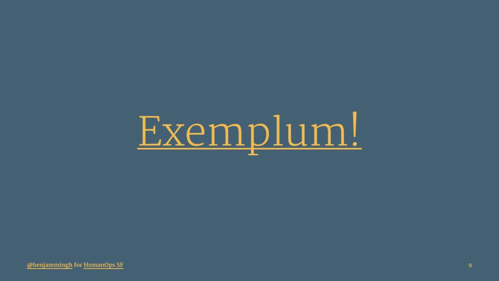 Exemplum! @benjammingh for HumanOps SF 9