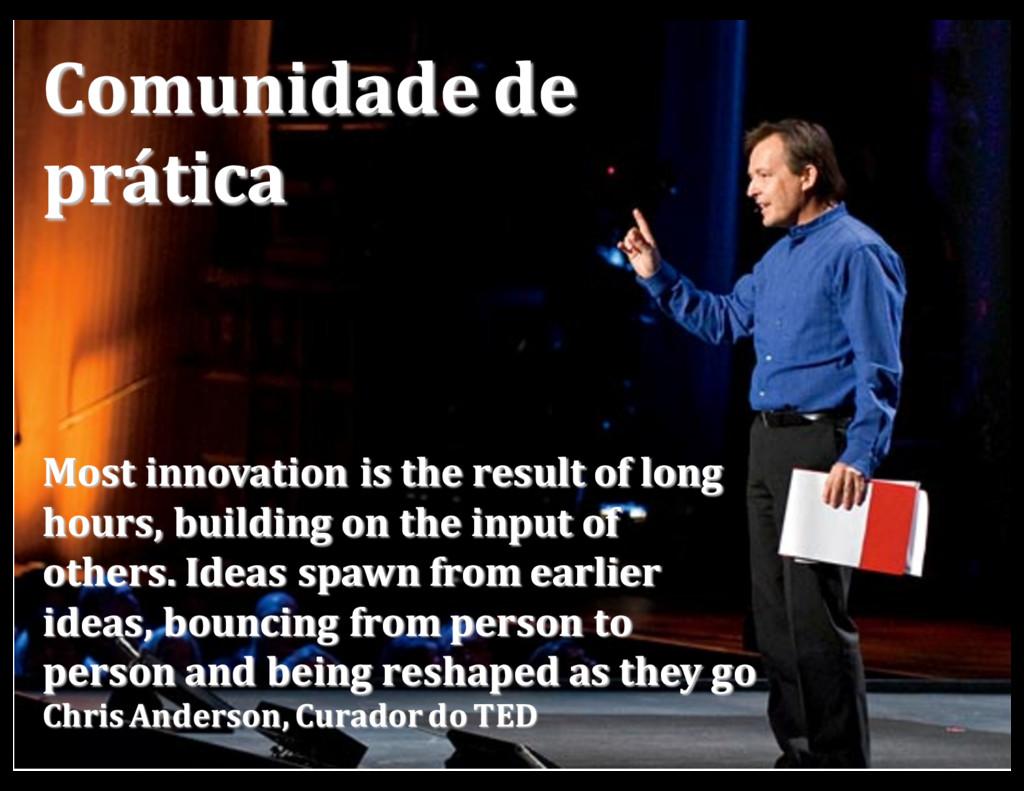 Comunidade de prática Most innovation is the re...