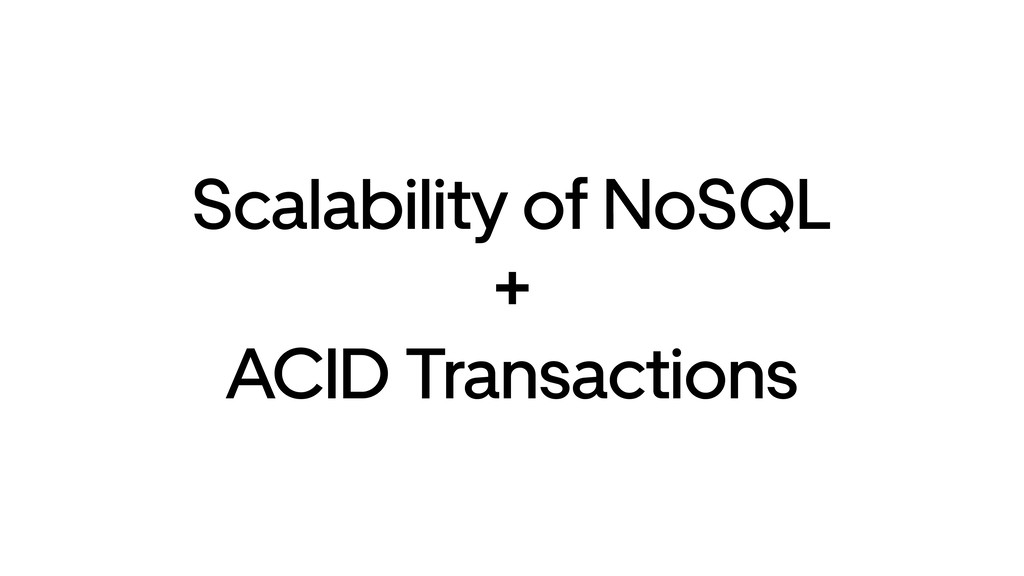 Scalability of NoSQL + ACID Transactions