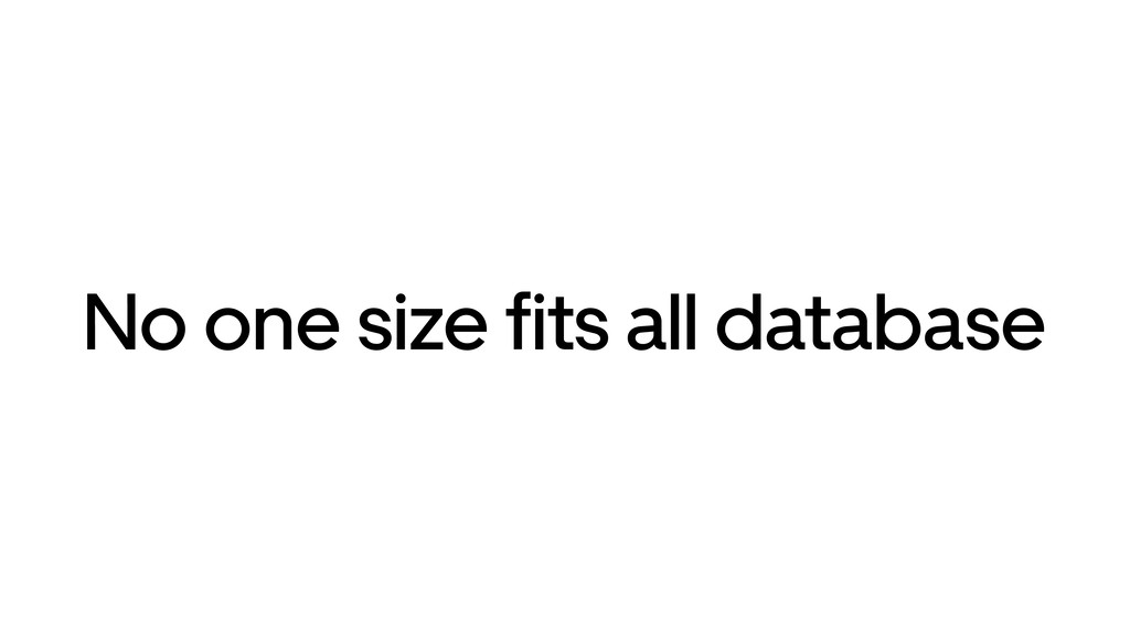 No one size fits all database