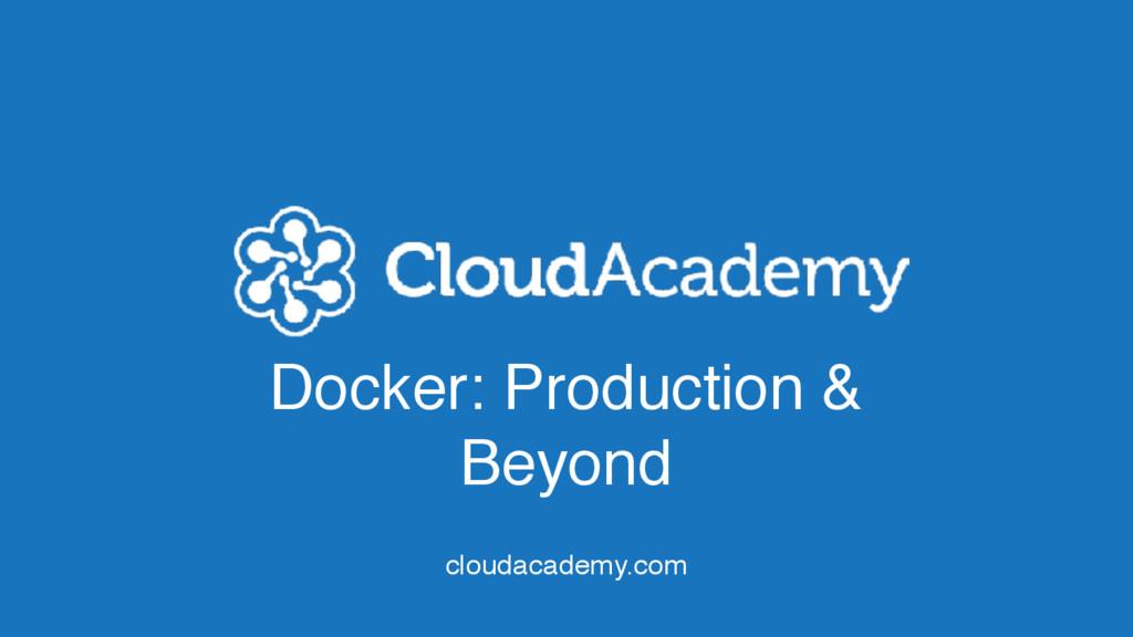 Docker: Production & Beyond cloudacademy.com