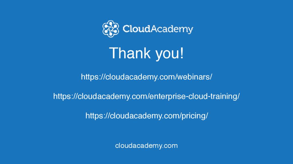 Thank you! https://cloudacademy.com/webinars/ h...