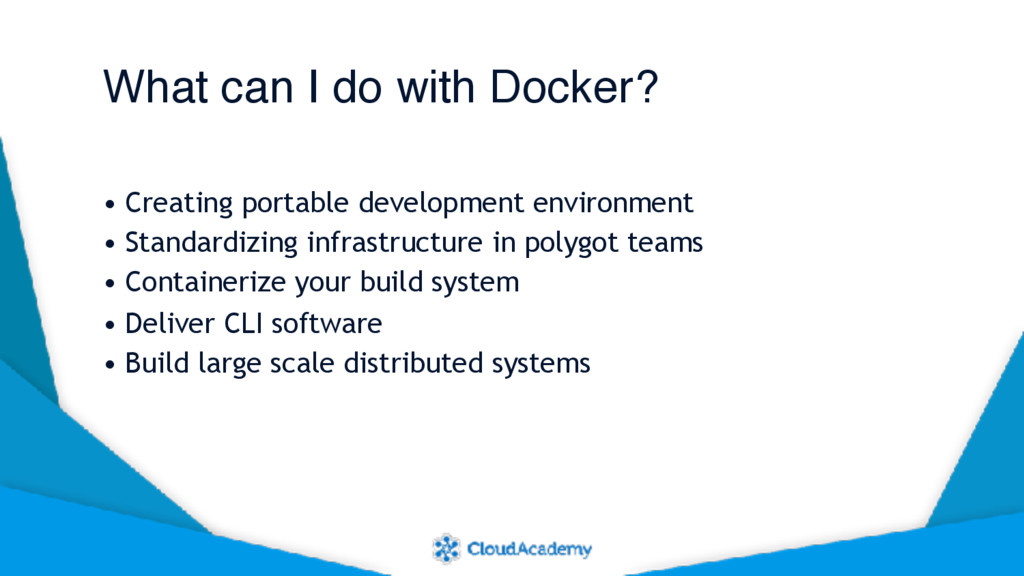 What can I do with Docker? • Creating portable ...