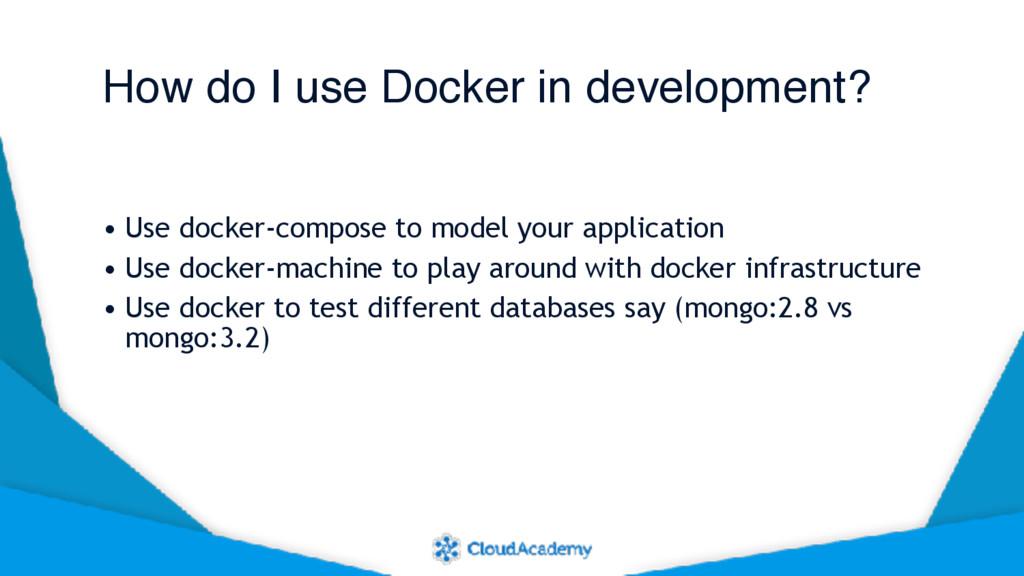 How do I use Docker in development? • Use docke...
