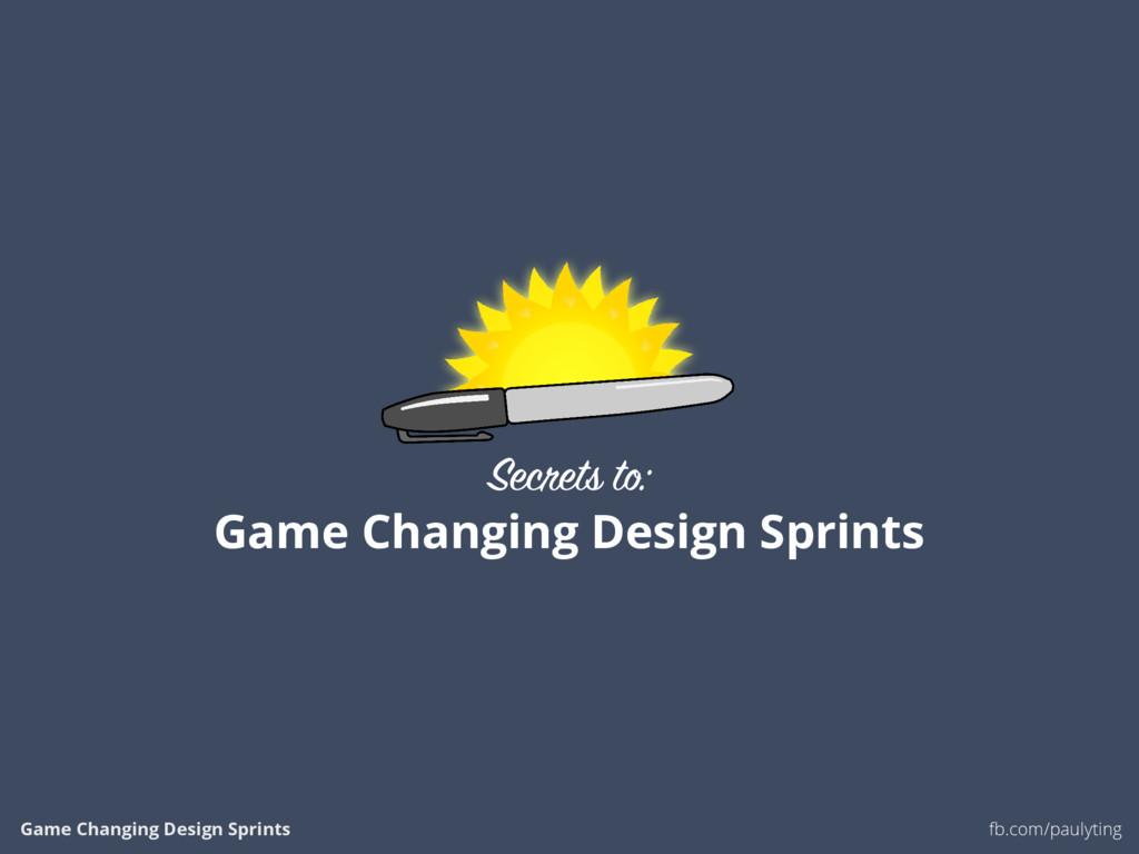 Game Changing Design Sprints fb.com/paulyting S...