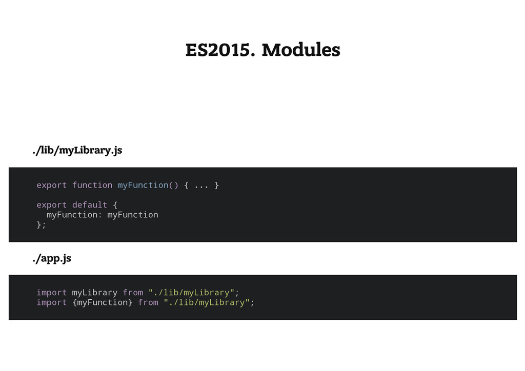 ES2015. Modules ./lib/myLibrary.js e x p o r t ...