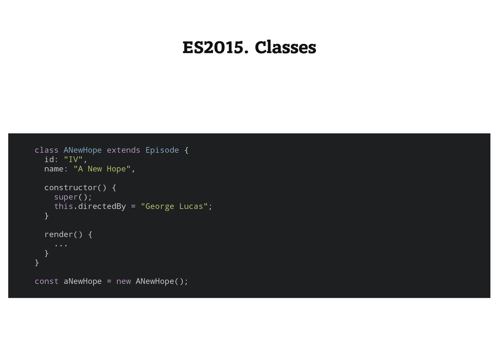 ES2015. Classes c l a s s A N e w H o p e e x t...