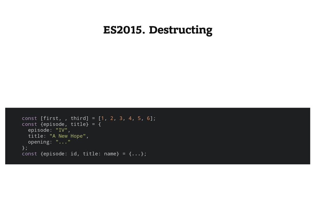 ES2015. Destructing c o n s t [ f i r s t , , t...