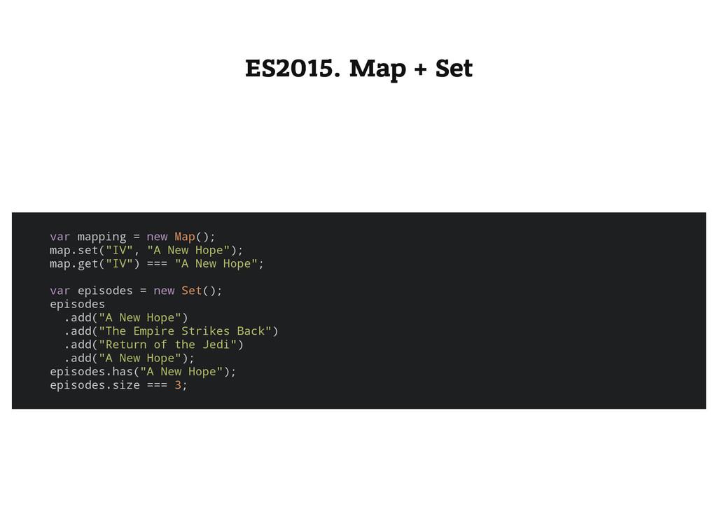 ES2015. Map + Set v a r m a p p i n g = n e w M...