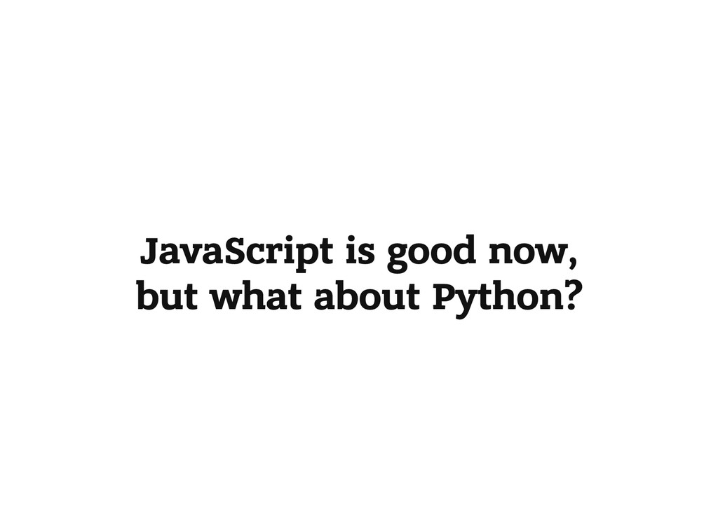 JavaScript is good now, but what about Python?