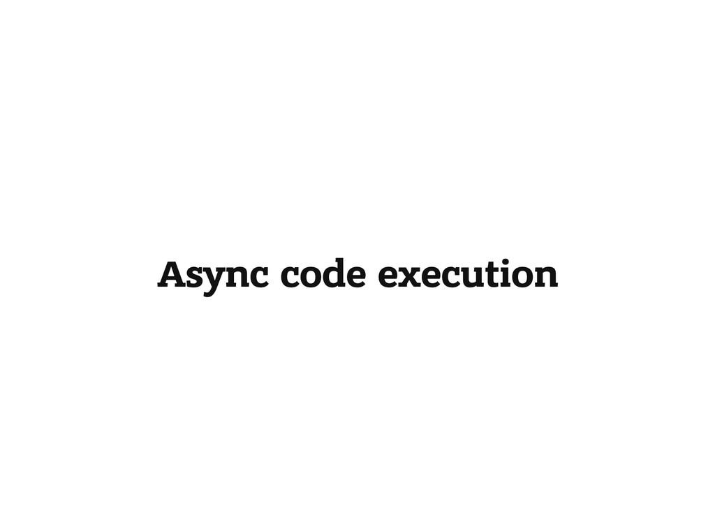 Async code execution