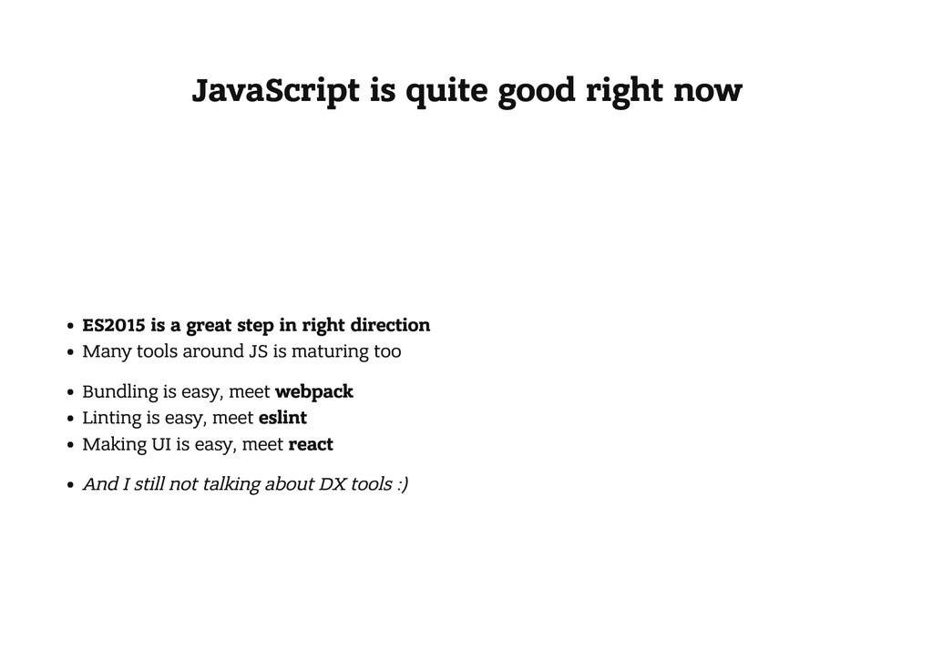 JavaScript is quite good right now ES2015 is a ...