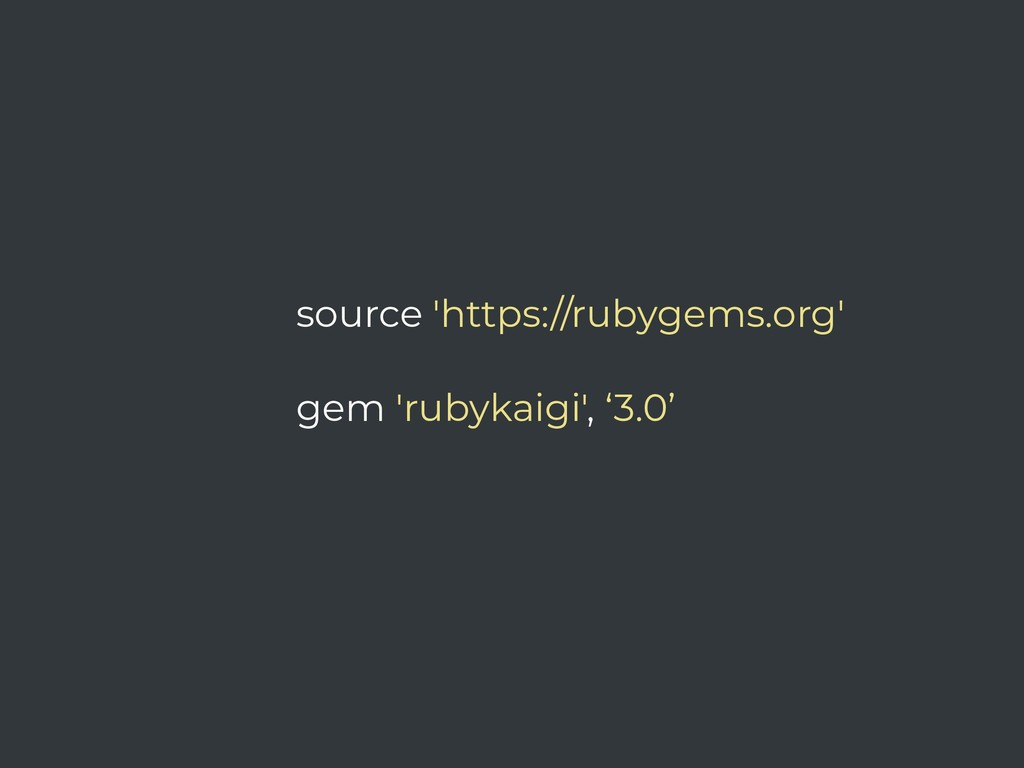 source 'https://rubygems.org' gem 'rubykaigi', ...