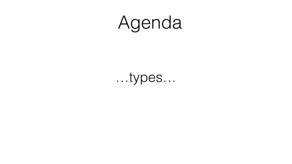 Agenda …types…