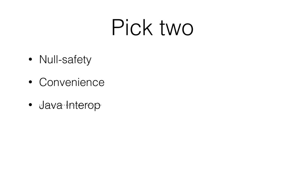 Pick two • Null-safety • Convenience • Java Int...
