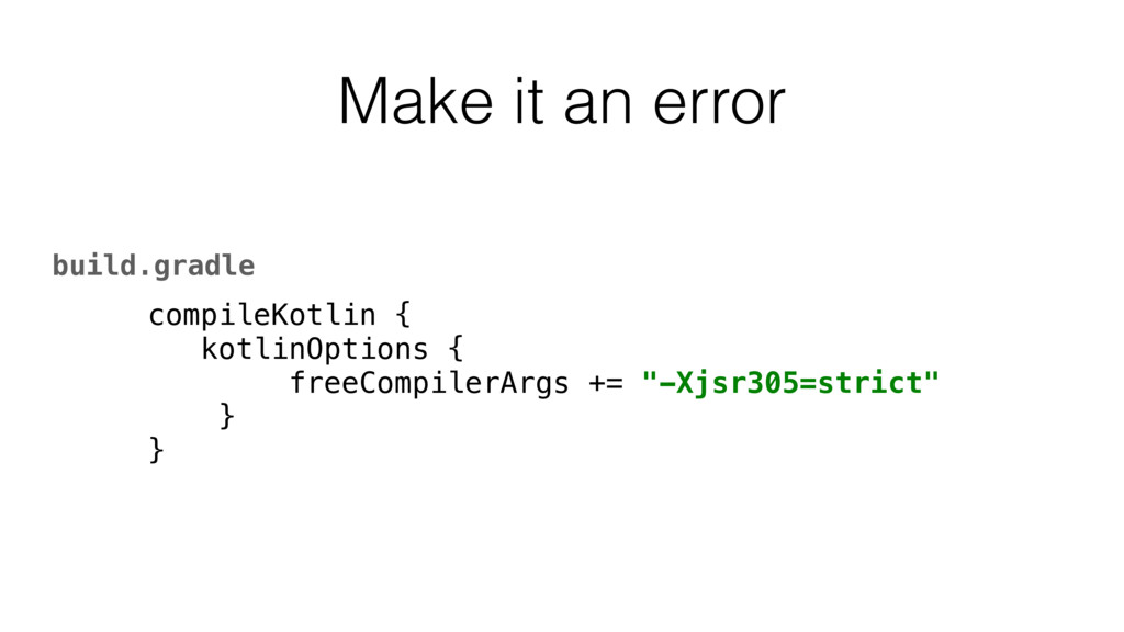 Make it an error compileKotlin { kotlinOptions ...