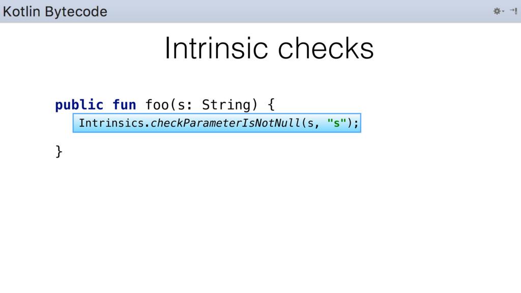 public fun foo(s: String) { } Intrinsic checks ...