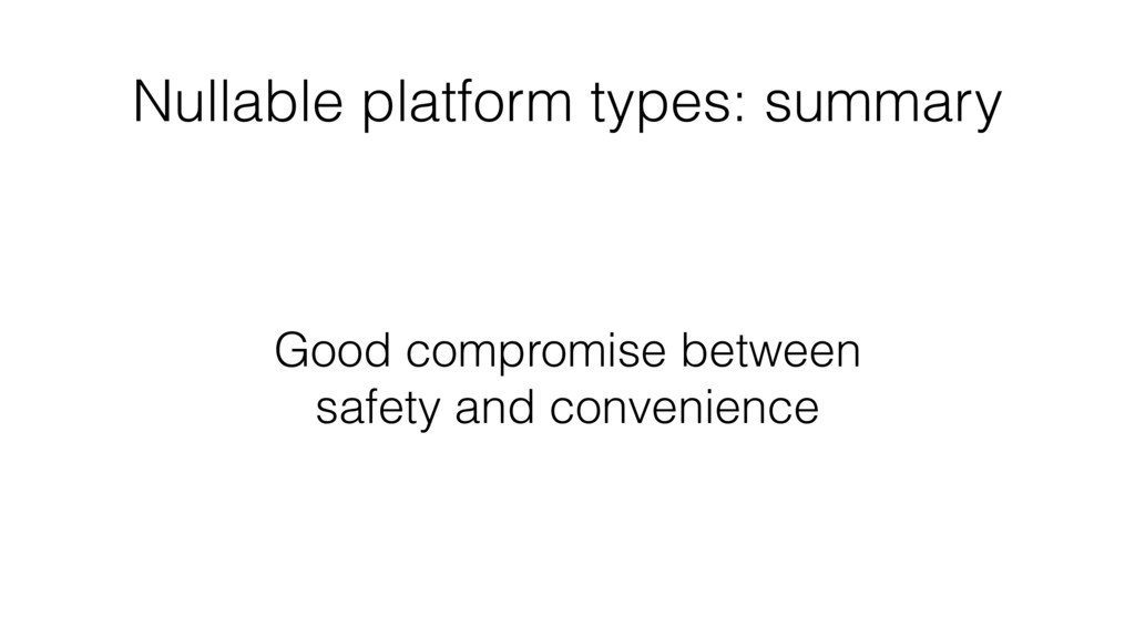 Nullable platform types: summary Good compromis...