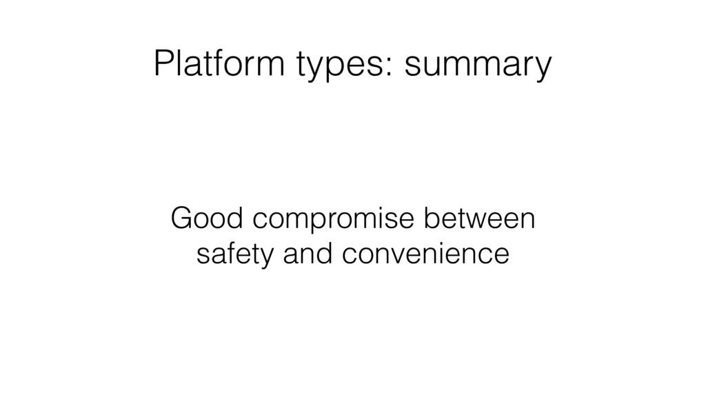 Platform types: summary Good compromise between...