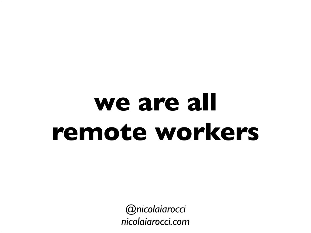 we are all remote workers @nicolaiarocci nicola...