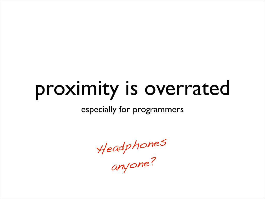 proximity is overrated especially for programme...
