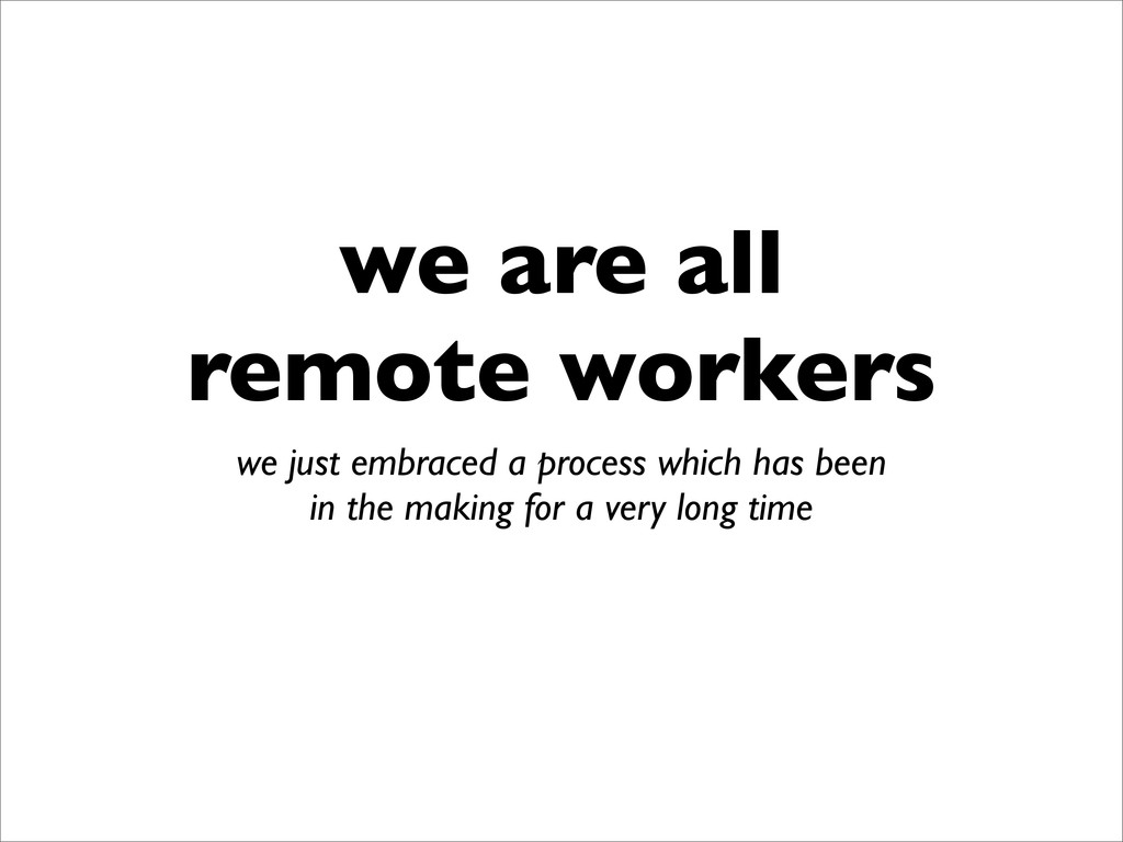 we are all remote workers we just embraced a pr...