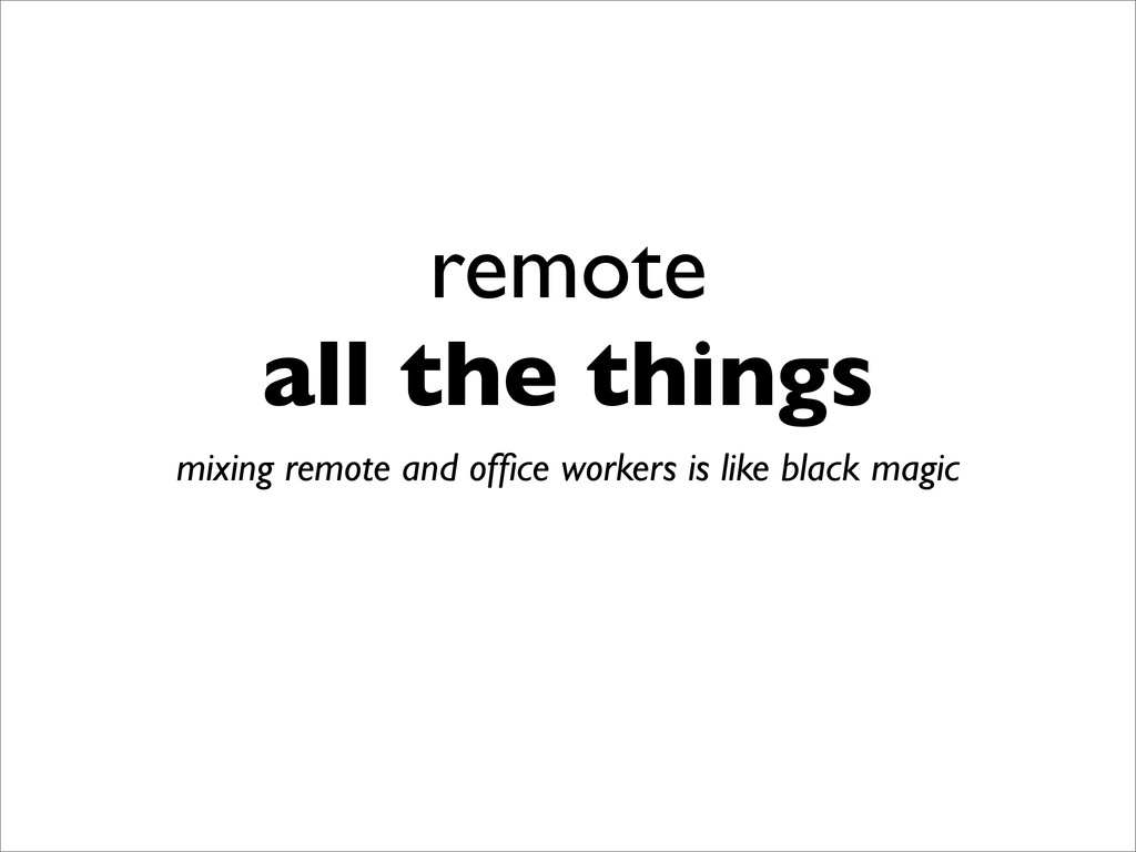 remote all the things mixing remote and office w...