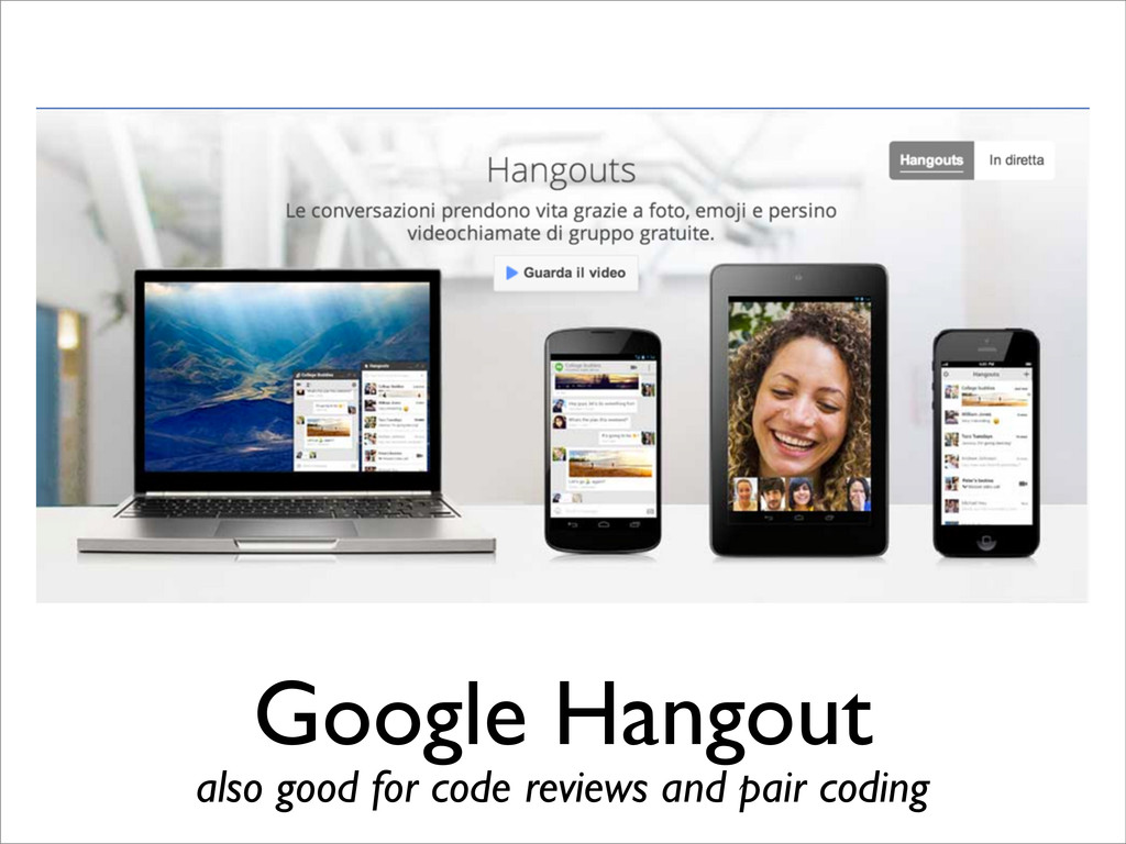 Google Hangout also good for code reviews and p...
