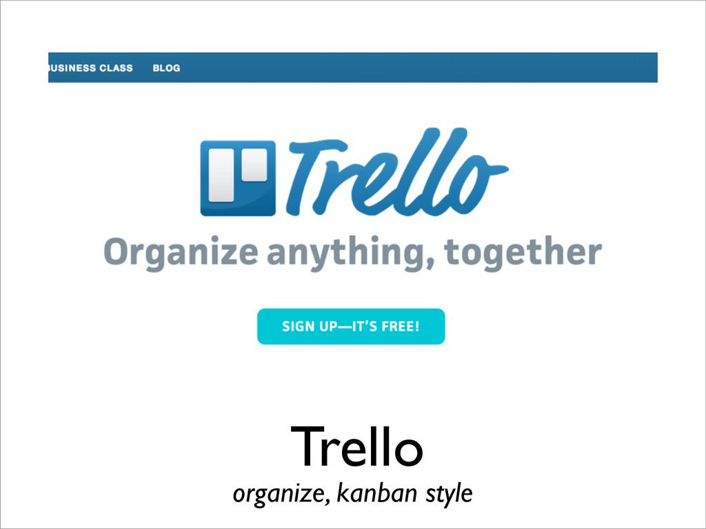 Trello organize, kanban style