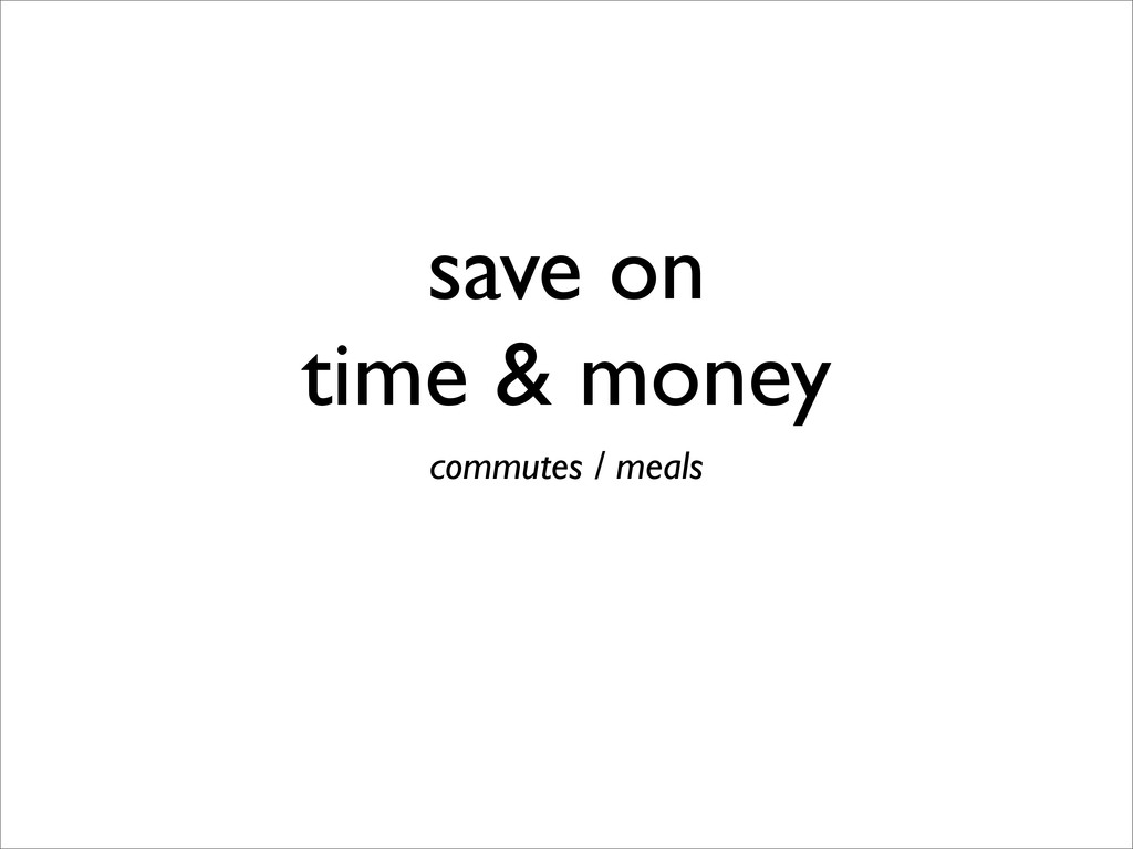save on time & money commutes / meals