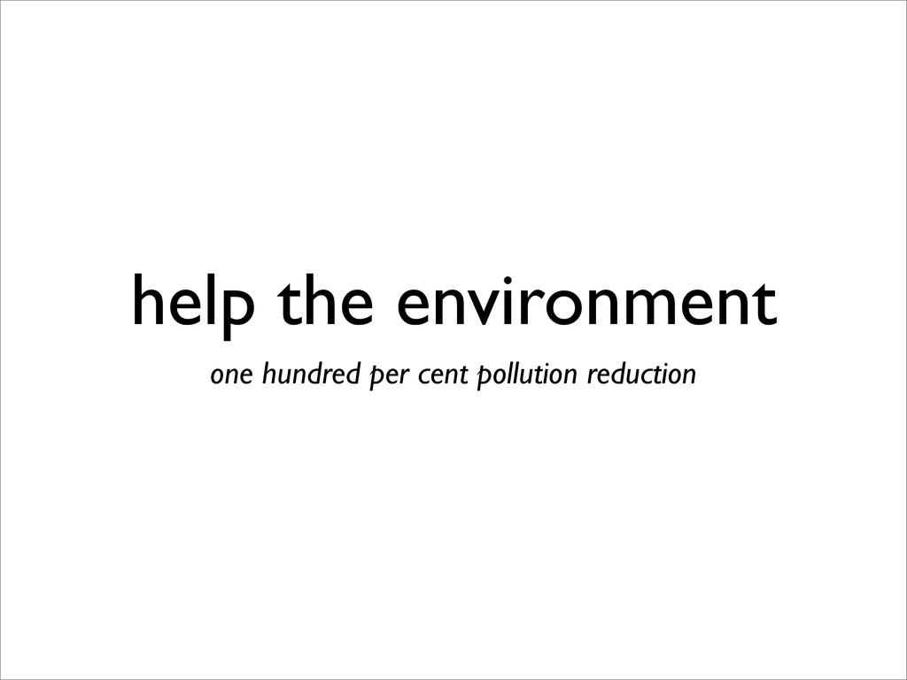help the environment one hundred per cent pollu...