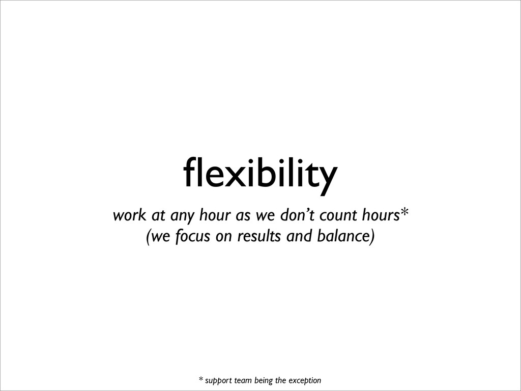 flexibility work at any hour as we don't count h...