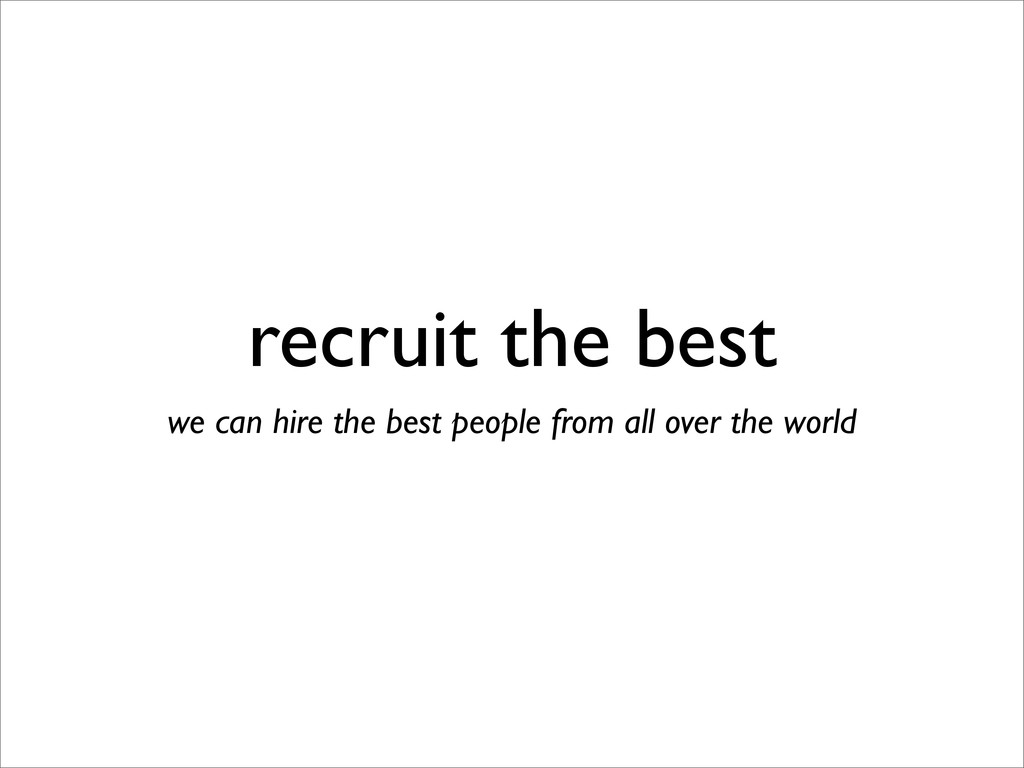 recruit the best we can hire the best people fr...