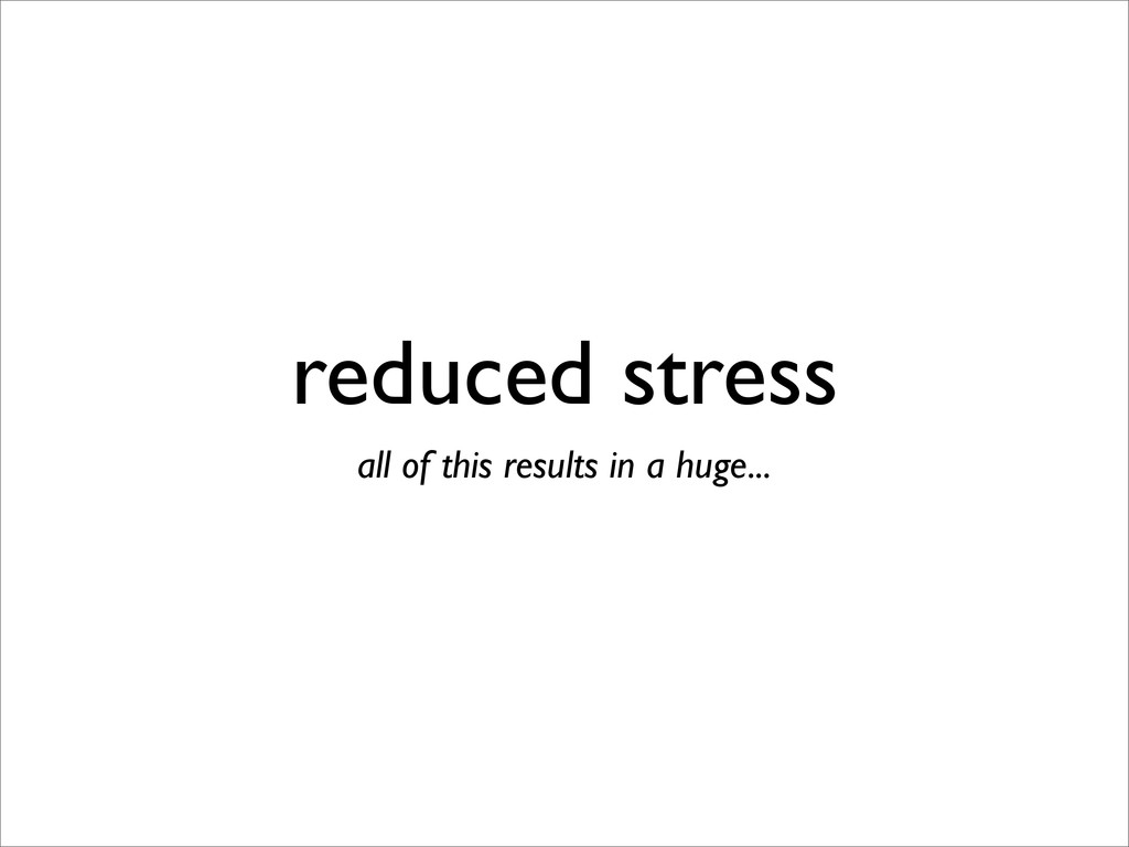 reduced stress all of this results in a huge...