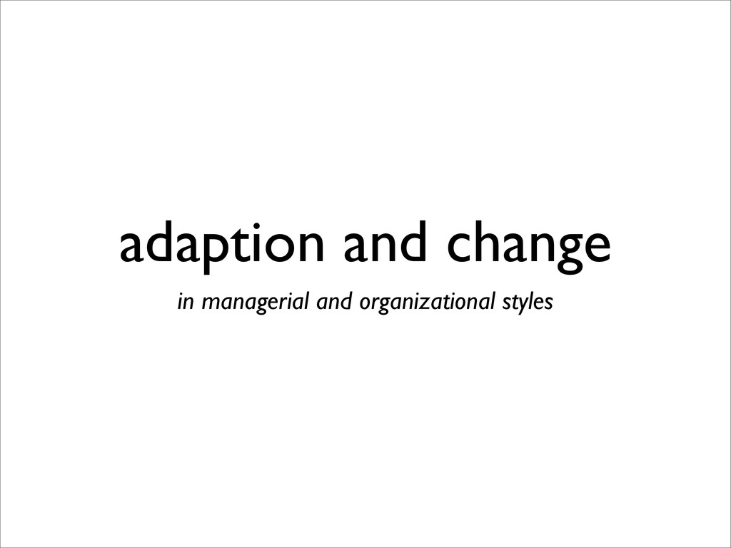 adaption and change in managerial and organizat...