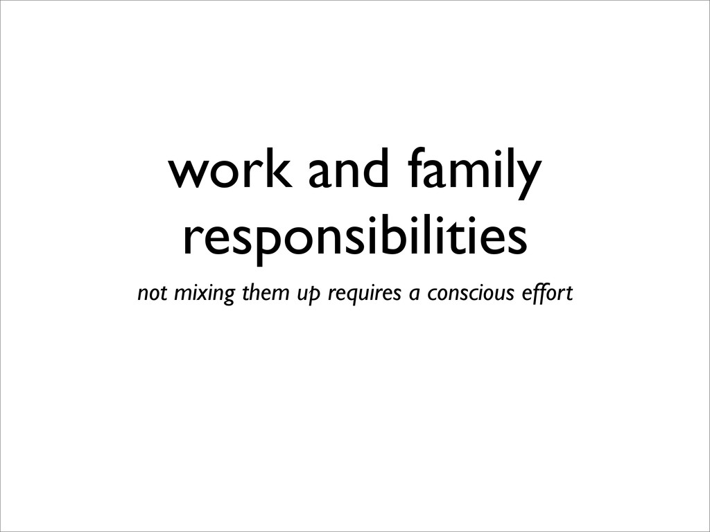 work and family responsibilities not mixing the...