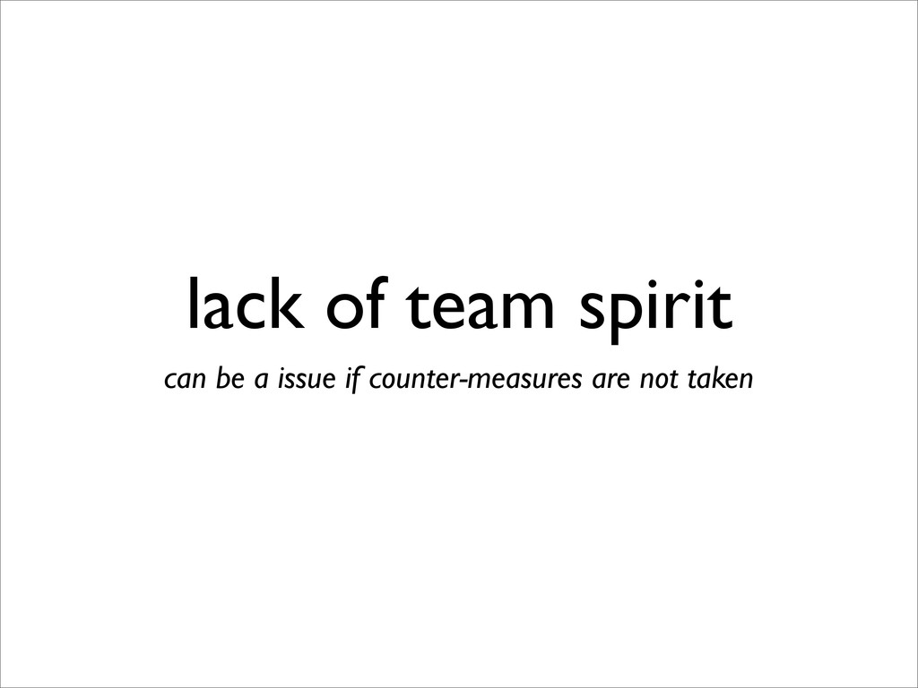 lack of team spirit can be a issue if counter-m...