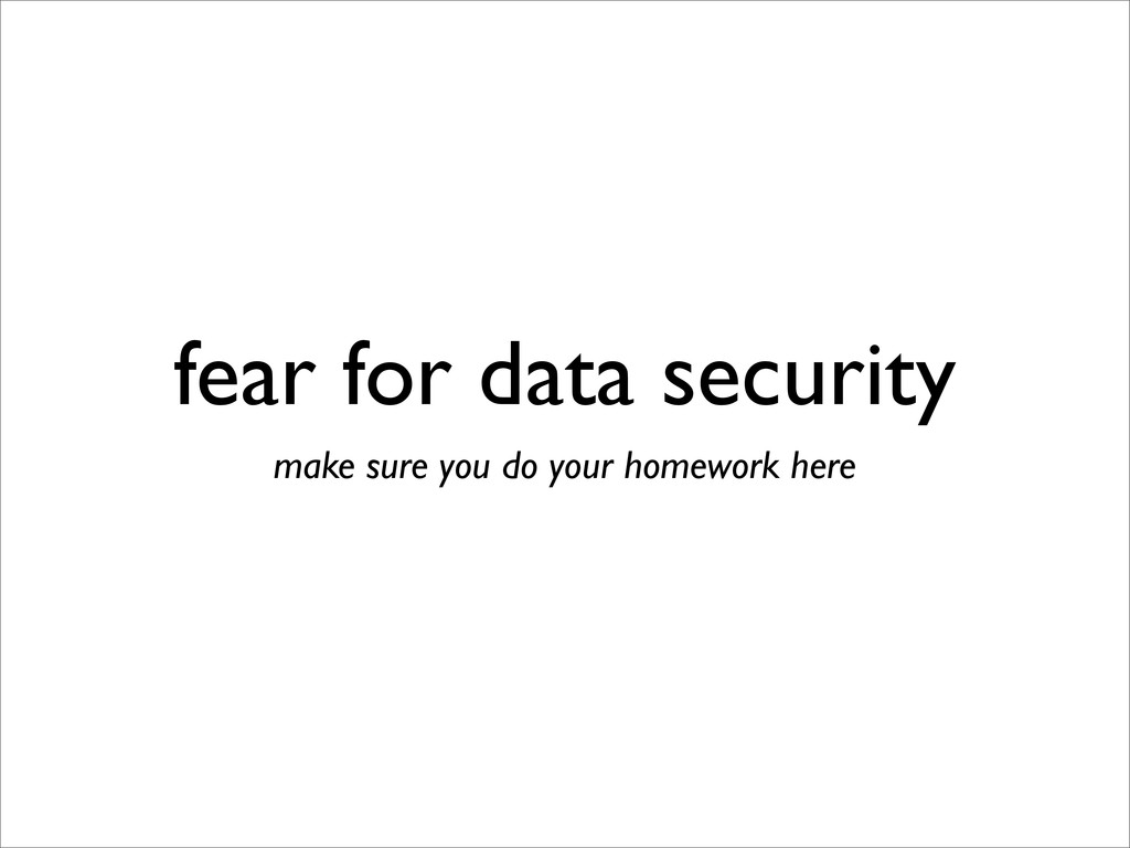 fear for data security make sure you do your ho...