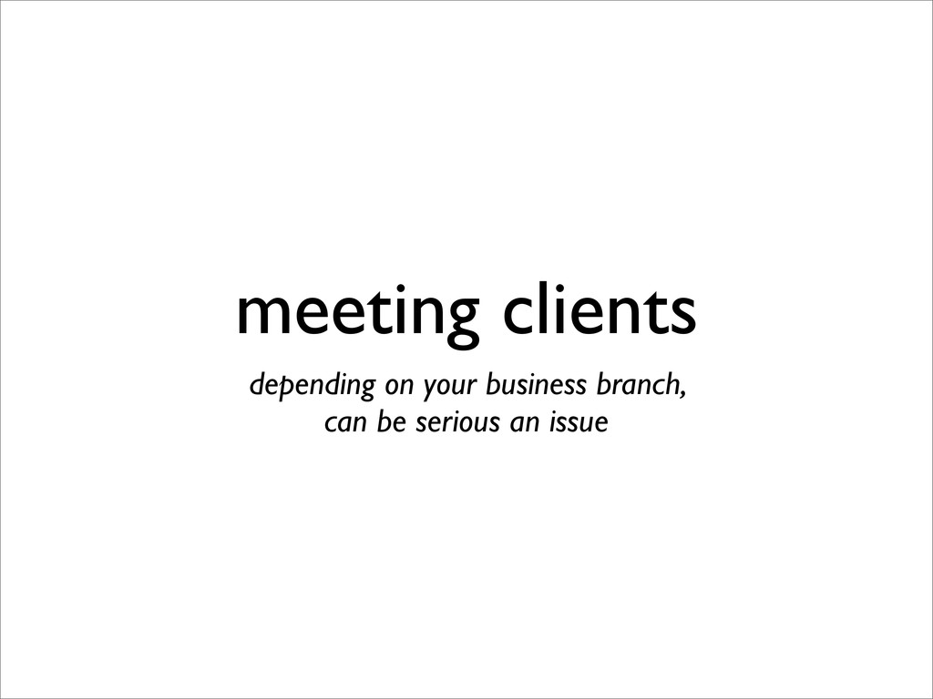 meeting clients depending on your business bran...